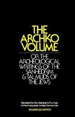 The Archko Volume: Or the Archeological Writings of the Sanhedrim & Talmuds of the Jews als Buch