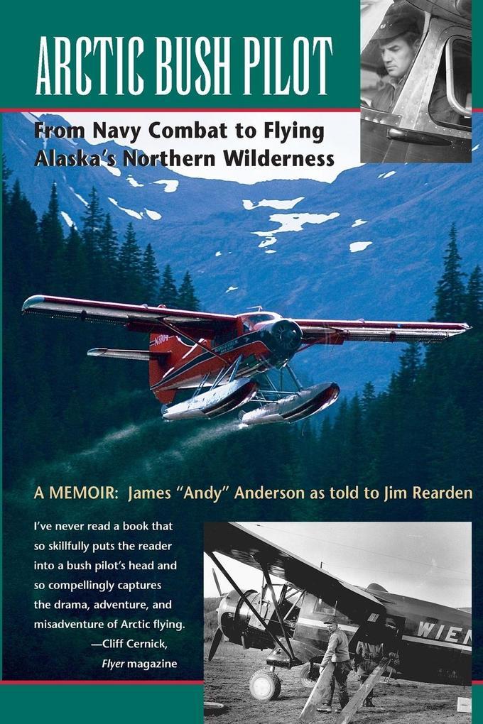 Arctic Bush Pilot: From Navy Combat to Flying Alaska's Northern Wilderness als Taschenbuch