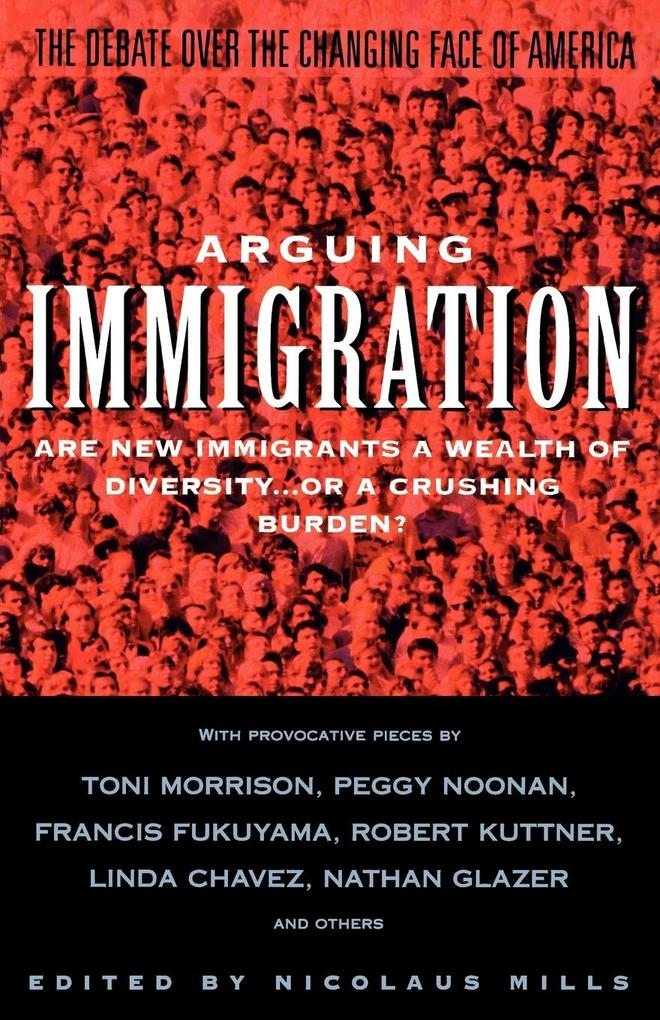 Arguing Immigration: The Controversy and Crisis Over the Future of Immigration in America als Taschenbuch