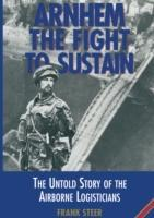 Arnhem: The Fight to Sustain: The Untold Story of the Airborne Logisticians als Buch (gebunden)