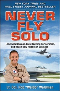 Never Fly Solo: Lead with Courage, Build Trusti...