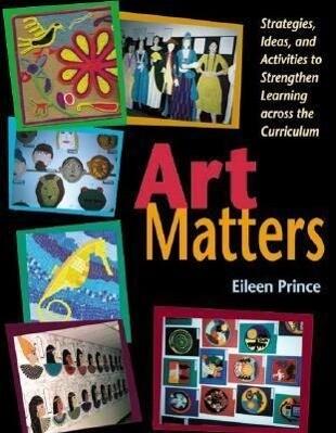 Art Matters: Strategies, Ideas, and Activities to Strengthen Learning Across the Curriculum als Taschenbuch
