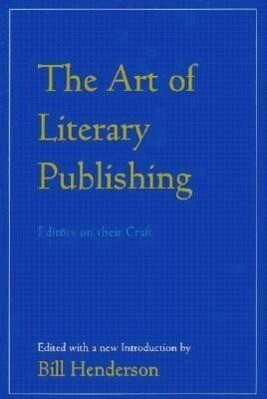 The Art of Literary Publishing: Editors on Their Craft als Taschenbuch