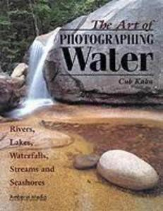 The Art of Photographing Water: Rivers, Lakes, Waterfalls, Streams & Seashores als Taschenbuch