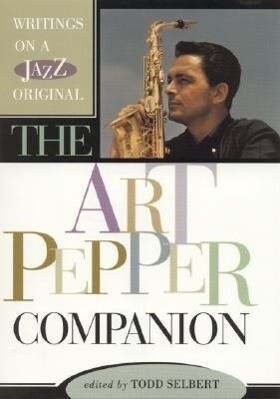 The Art Pepper Companion: Writings on a Jazz Original als Buch