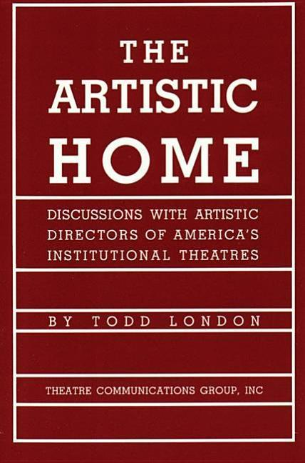 The Artistic Home: Discussions with Artistic Directors of America's Institutional Theatres als Taschenbuch
