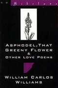 Asphodel, That Greeny Flower and Other Love Poems: That Greeny Flower