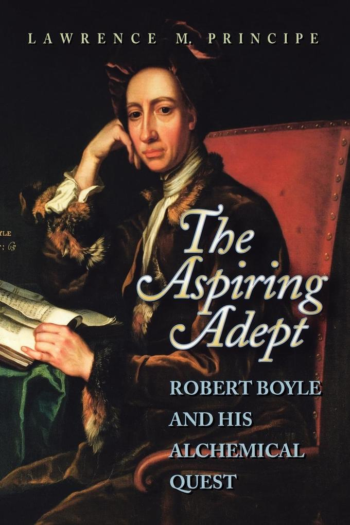 The Aspiring Adept: Robert Boyle and His Alchemical Quest als Taschenbuch