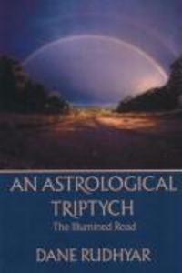 Astrological Tryptich: Gifts of the Spirit, the Illumined Road, the Way Through als Taschenbuch