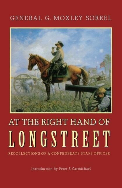 At the Right Hand of Longstreet: Recollections of a Confederate Staff Officer als Taschenbuch