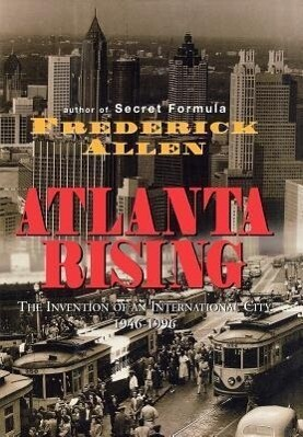 Atlanta Rising: The Invention of an International City 1946-1996 als Buch