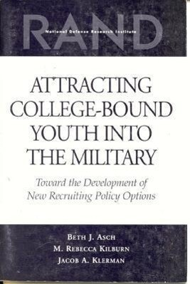 Attracting College-Bound Youth Into the Military: Toward the Development of New Recruiting Policy Options als Taschenbuch