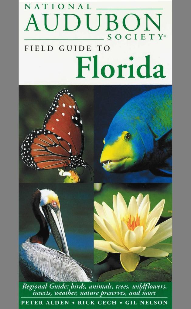 National Audubon Society Field Guide to Florida: Regional Guide: Birds, Animals, Trees, Wildflowers, Insects, Weather, Nature Preserves, and More als Buch