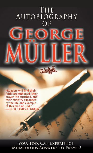 The Autobiography of George Muller: You, Too, Can Experience Miraculous Answers to Prayer! als Taschenbuch