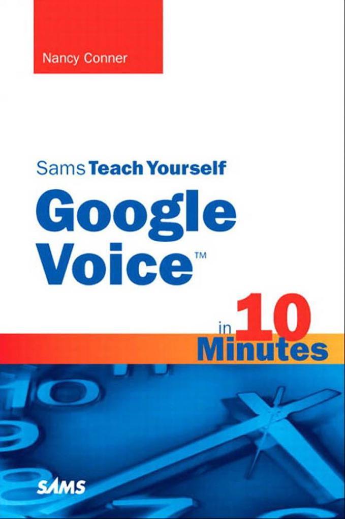 Sams Teach Yourself Google Voice™ in 10 Mi...
