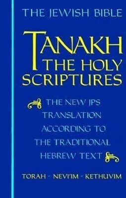 Tanakh-TK: The Holy Scriptures, the New JPS Translation According to the Traditional Hebrew Text als Buch