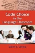Code Choice in the Language Classroom. Glenn S. Levine