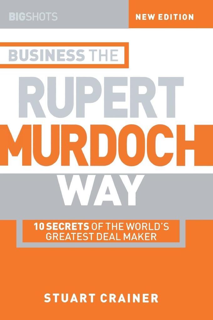 Big Shots, Business the Rupert Murdoch Way: 10 Secrets of the World's Greatest Deal Maker als Buch
