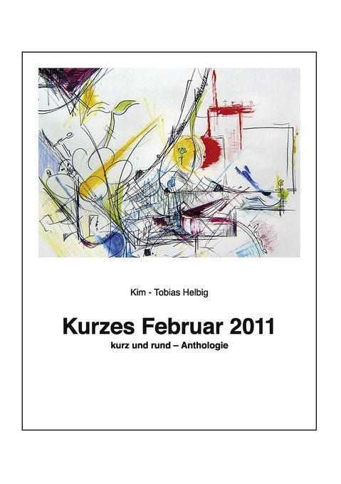 Kurzes Februar 2011 als Buch von Kim - Tobias H...