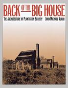 Back of the Big House: The Architecture of Plantation Slavery