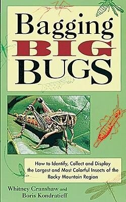 Bagging Big Bugs: How to Identify, Collect, and Display the Largest and Most Colorful Insects of the Rocky Mountain Region als Taschenbuch