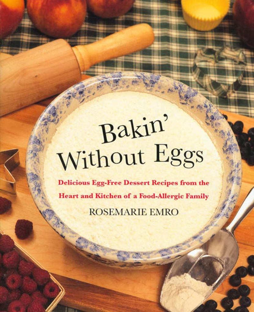 Bakin' Without Eggs: Delicious Egg-Free Dessert Recipes from the Heart and Kitchen of a Food-Allergic Family als Taschenbuch
