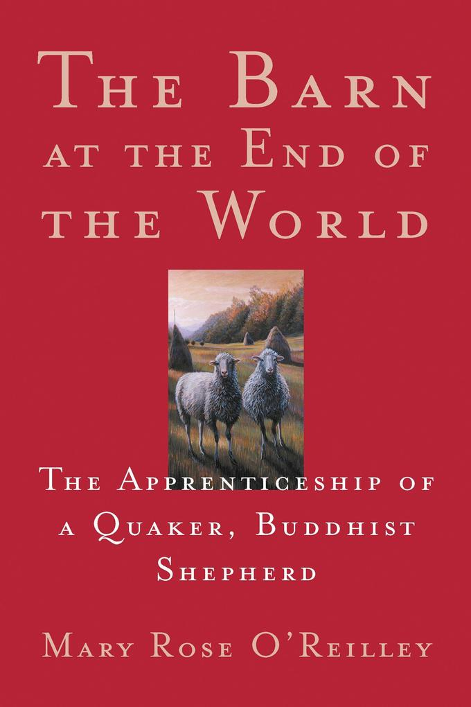 The Barn at the End of the World: The Apprenticeship of a Quaker, Buddhist Shepherd als Taschenbuch