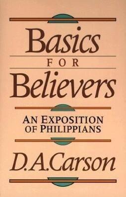 Basics for Believers: An Exposition of Philippians als Taschenbuch