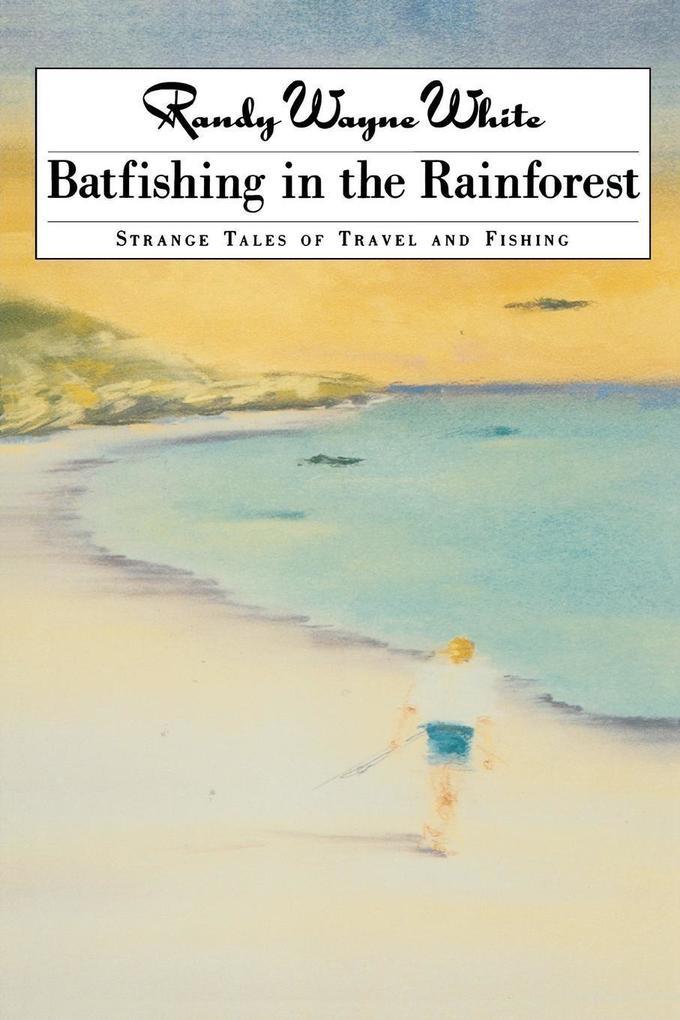Batfishing in the Rainforest: Strange Tales of Travel and Fishing als Taschenbuch