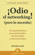 Odio el Networking! (Pero Lo Necesito): Una Guia Practica Para Abrumados, Introvertidos y Desconectados = Networking for People Who Hate Networking