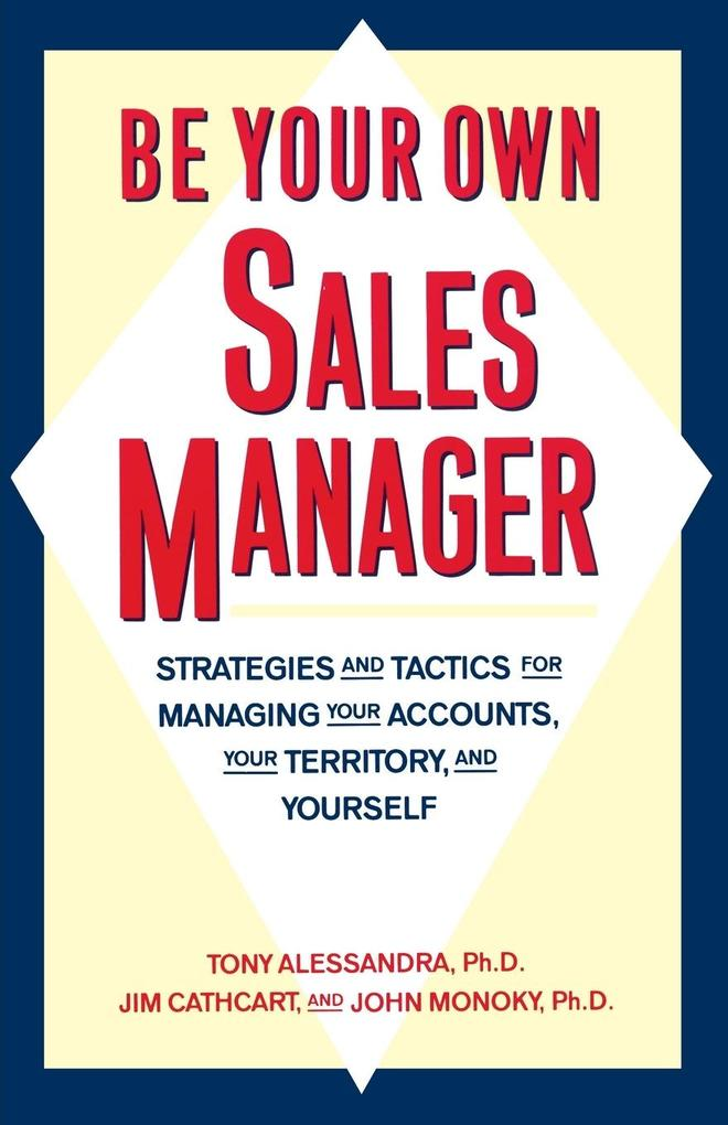 Be Your Own Sales Manager: Strategies and Tactics for Managing Your Accounts, Your Territory, and Yourself als Taschenbuch