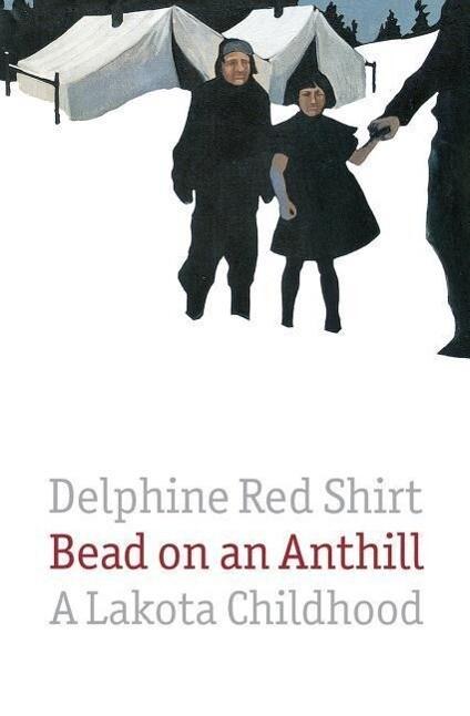Bead on an Anthill: A Lakota Childhood als Taschenbuch