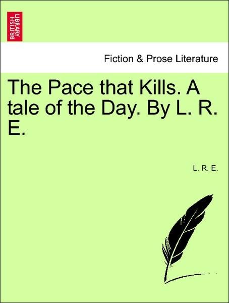 The Pace that Kills. A tale of the Day. By L. R. E. Vol. II. als Taschenbuch von L. R. E.
