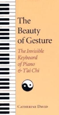 The Beauty of Gesture: The Invisible Keyboard of Piano and Tai Chi als Taschenbuch