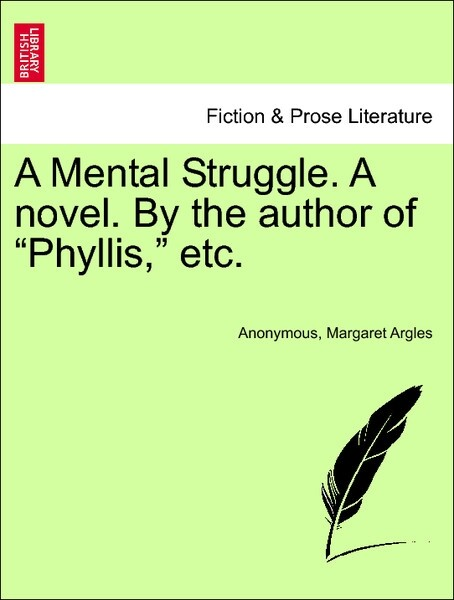 A Mental Struggle. A novel. By the author of Phyllis, vol. III als Taschenbuch von Anonymous, Margaret Argles