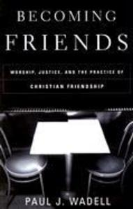 Becoming Friends: Worship, Justice, and the Practice of Christian Friendship als Taschenbuch