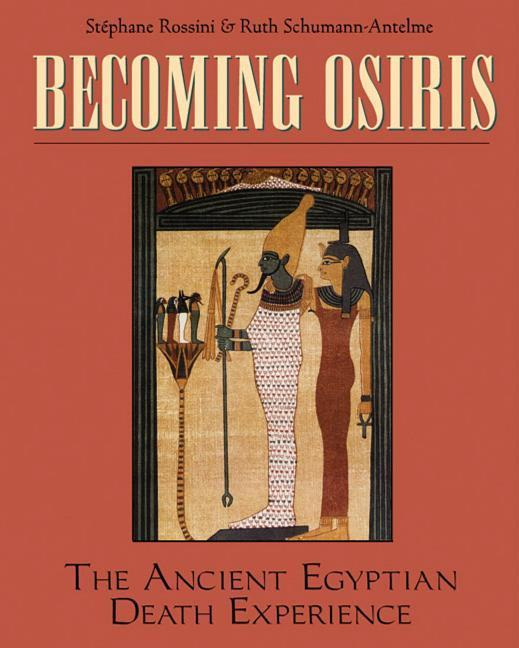 Becoming Osiris: The Ancient Egyptian Death Experience als Taschenbuch