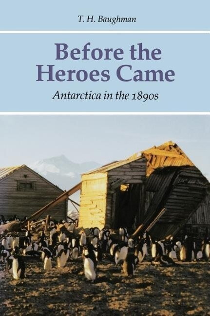 Before the Heroes Came: Antarctica in the 1890s als Taschenbuch