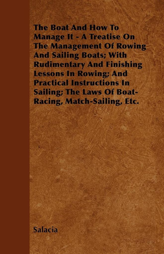 The Boat And How To Manage It - A Treatise On T...