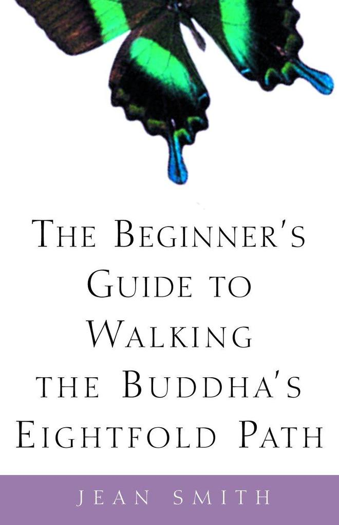 The Beginner's Guide to Walking the Buddha's Eightfold Path als Taschenbuch