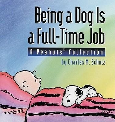 Being a Dog Is a Full-Time Job: A Peanuts Collection als Taschenbuch