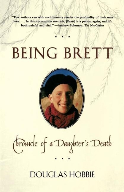 Being Brett: Chronicle of a Daughter's Death als Taschenbuch