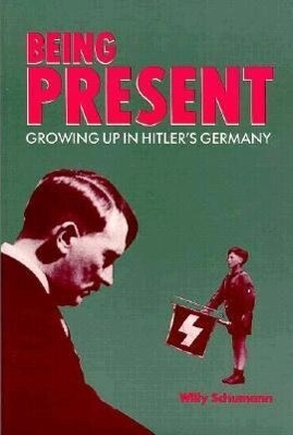 Being Present: Growing Up in Hitler's Germany als Taschenbuch