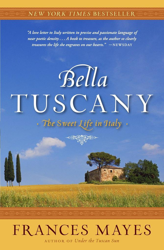 Bella Tuscany: The Sweet Life in Italy als Taschenbuch