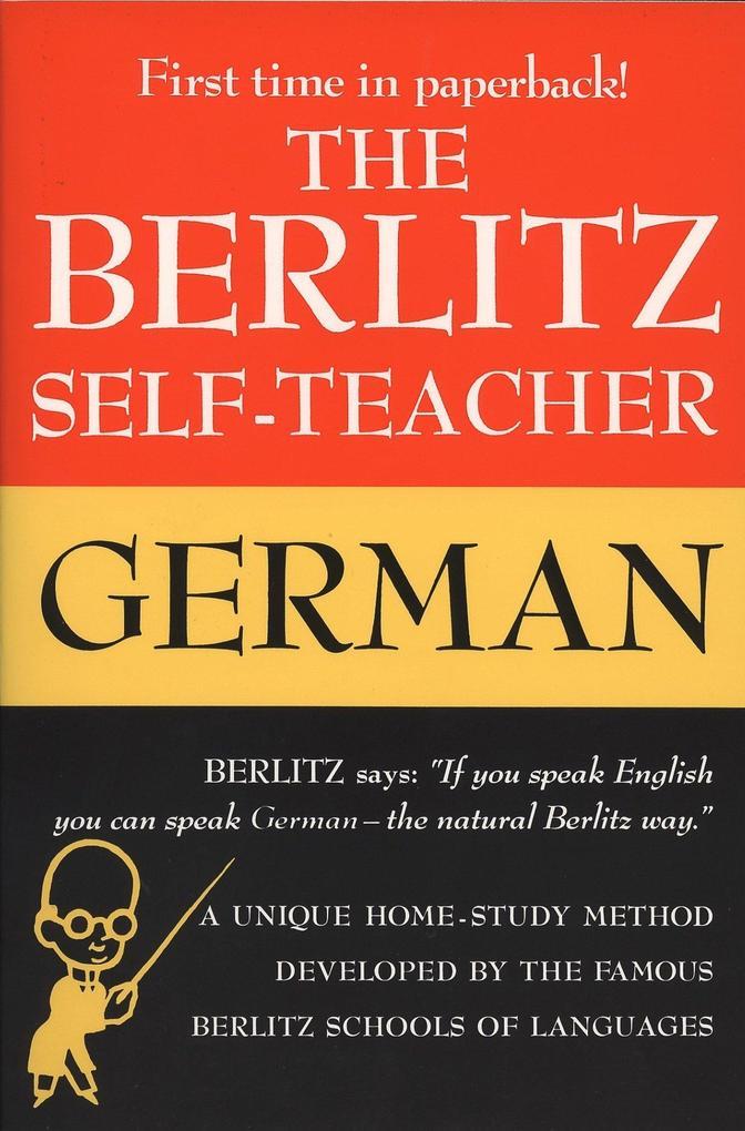 The Berlitz Self-Teacher -- German: A Unique Home-Study Method Developed by the Famous Berlitz Schools of Language als Taschenbuch