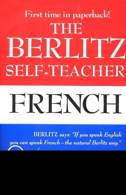 The Berlitz Self-Teacher -- French: A Unique Home-Study Method Developed by the Famous Berlitz Schools of Language als Taschenbuch