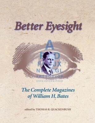 Better Eyesight: The Complete Magazines of William H. Bates the Complete Magazines of William H. Bates als Taschenbuch