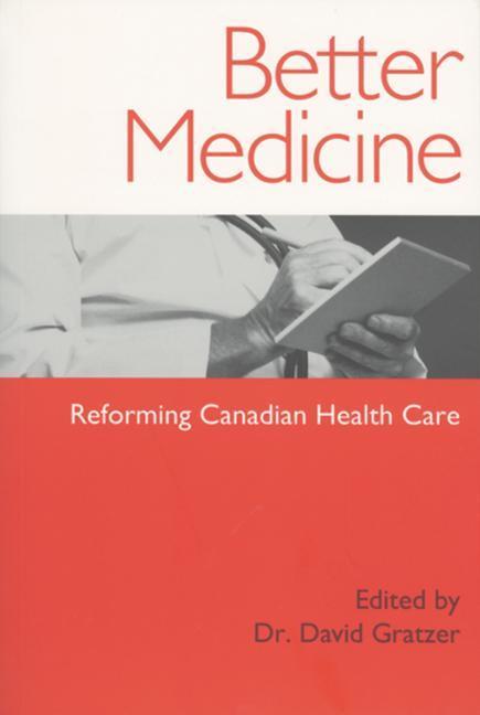 Better Medicine: Reforming Canadian Health Care als Taschenbuch