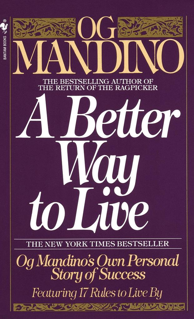 A Better Way to Live: Og Mandino's Own Personal Story of Success Featuring 17 Rules to Live by als Taschenbuch