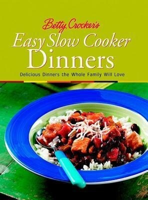 Betty Crocker's Easy Slow Cooker Dinners: Delicious Dinners the Whole Family Will Love als Taschenbuch
